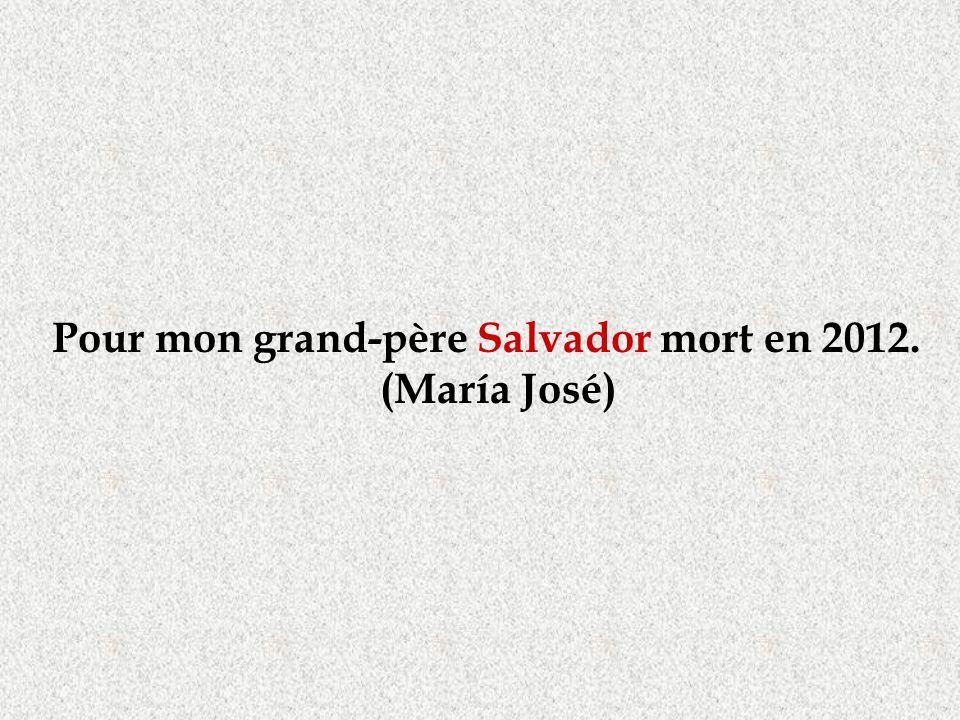 Pour mon grand-père Salvador mort en 2012. (María José)