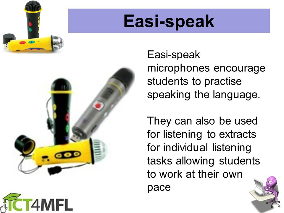 Easi-speak Easi-speak microphones encourage students to practise speaking the language. They can also be used for listening to extracts for individual