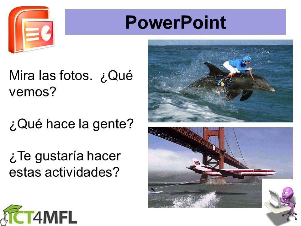 PowerPoint Mira las fotos. ¿Qué vemos? ¿Qué hace la gente? ¿Te gustaría hacer estas actividades?