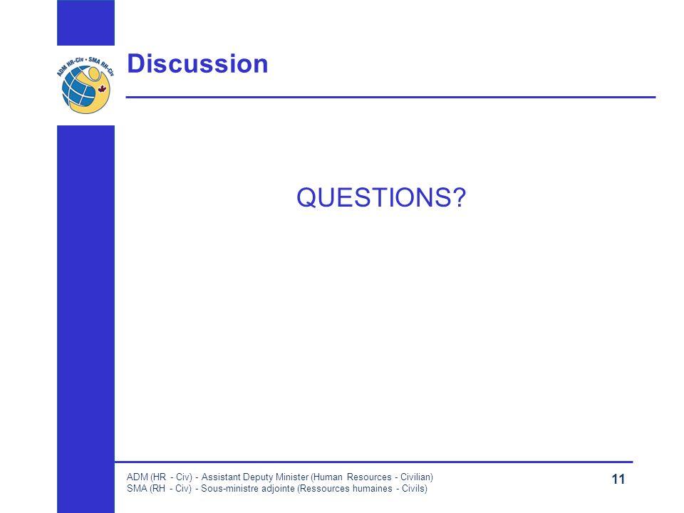 ADM (HR - Civ) - Assistant Deputy Minister (Human Resources - Civilian) SMA (RH - Civ) - Sous-ministre adjointe (Ressources humaines - Civils) 11 Discussion QUESTIONS?
