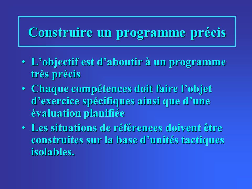 Construire un programme précis Lobjectif est daboutir à un programme très précisLobjectif est daboutir à un programme très précis Chaque compétences d