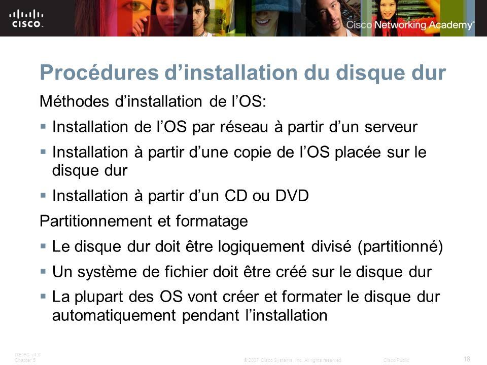 ITE PC v4.0 Chapter 5 18 © 2007 Cisco Systems, Inc. All rights reserved.Cisco Public Procédures dinstallation du disque dur Méthodes dinstallation de