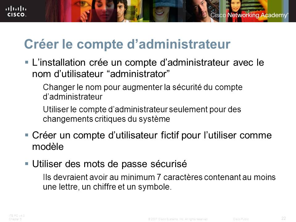 ITE PC v4.0 Chapter 5 22 © 2007 Cisco Systems, Inc. All rights reserved.Cisco Public Créer le compte dadministrateur Linstallation crée un compte dadm