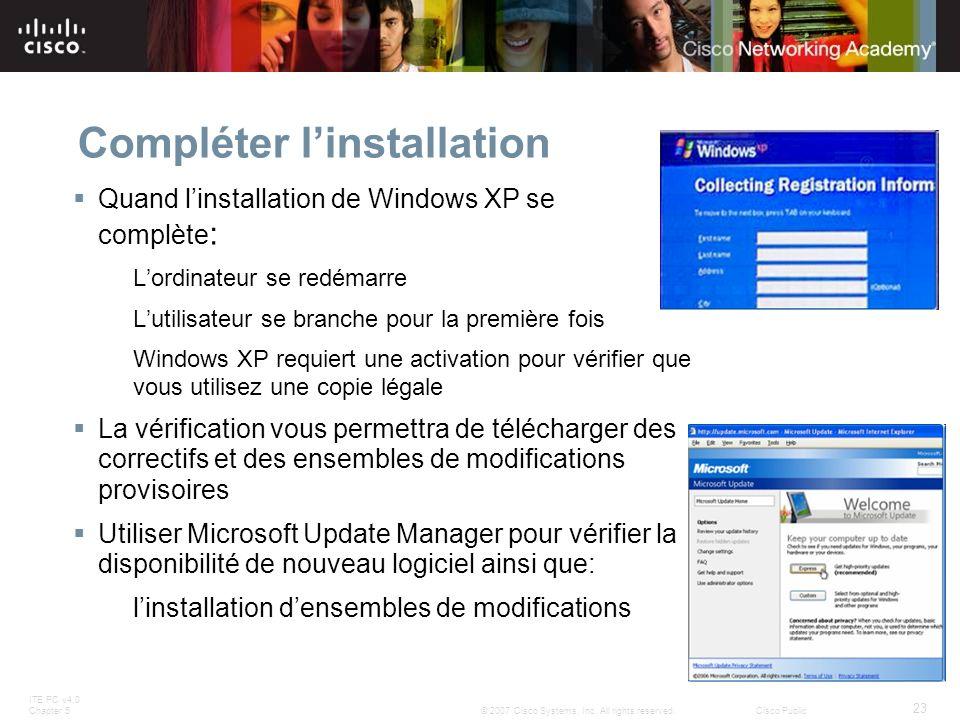 ITE PC v4.0 Chapter 5 23 © 2007 Cisco Systems, Inc. All rights reserved.Cisco Public Compléter linstallation Quand linstallation de Windows XP se comp