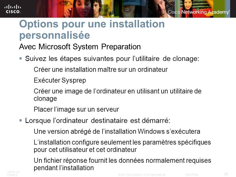 ITE PC v4.0 Chapter 5 25 © 2007 Cisco Systems, Inc. All rights reserved.Cisco Public Options pour une installation personnalisée Suivez les étapes sui