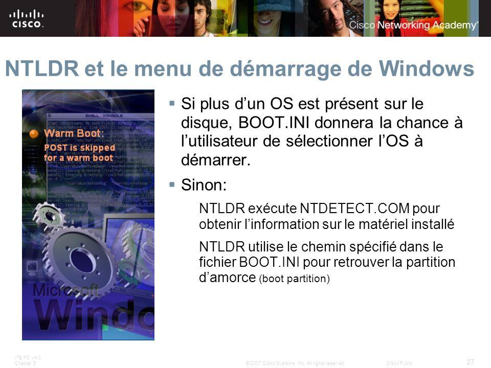ITE PC v4.0 Chapter 5 27 © 2007 Cisco Systems, Inc. All rights reserved.Cisco Public NTLDR et le menu de démarrage de Windows Si plus dun OS est prése
