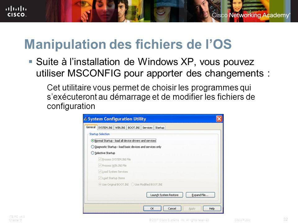ITE PC v4.0 Chapter 5 32 © 2007 Cisco Systems, Inc. All rights reserved.Cisco Public Manipulation des fichiers de lOS Suite à linstallation de Windows