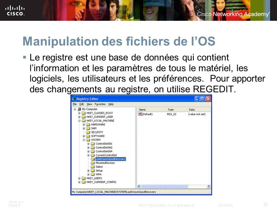 ITE PC v4.0 Chapter 5 33 © 2007 Cisco Systems, Inc. All rights reserved.Cisco Public Manipulation des fichiers de lOS Le registre est une base de donn