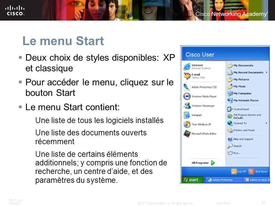 ITE PC v4.0 Chapter 5 41 © 2007 Cisco Systems, Inc. All rights reserved.Cisco Public Le menu Start Deux choix de styles disponibles: XP et classique P