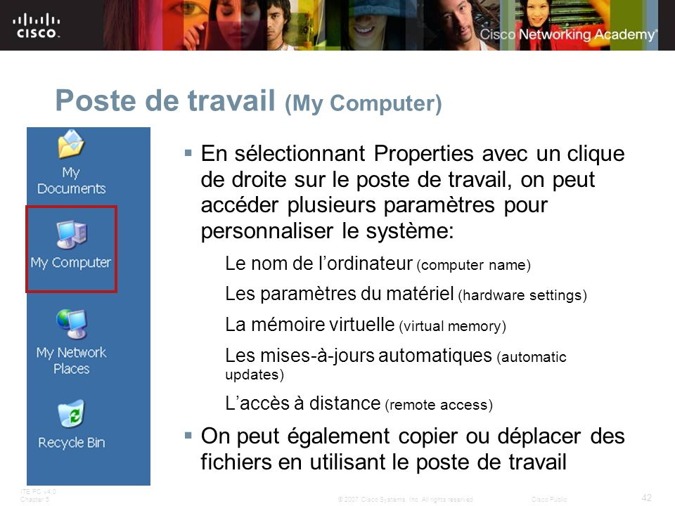 ITE PC v4.0 Chapter 5 42 © 2007 Cisco Systems, Inc. All rights reserved.Cisco Public Poste de travail (My Computer) En sélectionnant Properties avec u