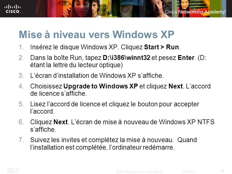 ITE PC v4.0 Chapter 5 52 © 2007 Cisco Systems, Inc. All rights reserved.Cisco Public Mise à niveau vers Windows XP 1.Insérez le disque Windows XP. Cli