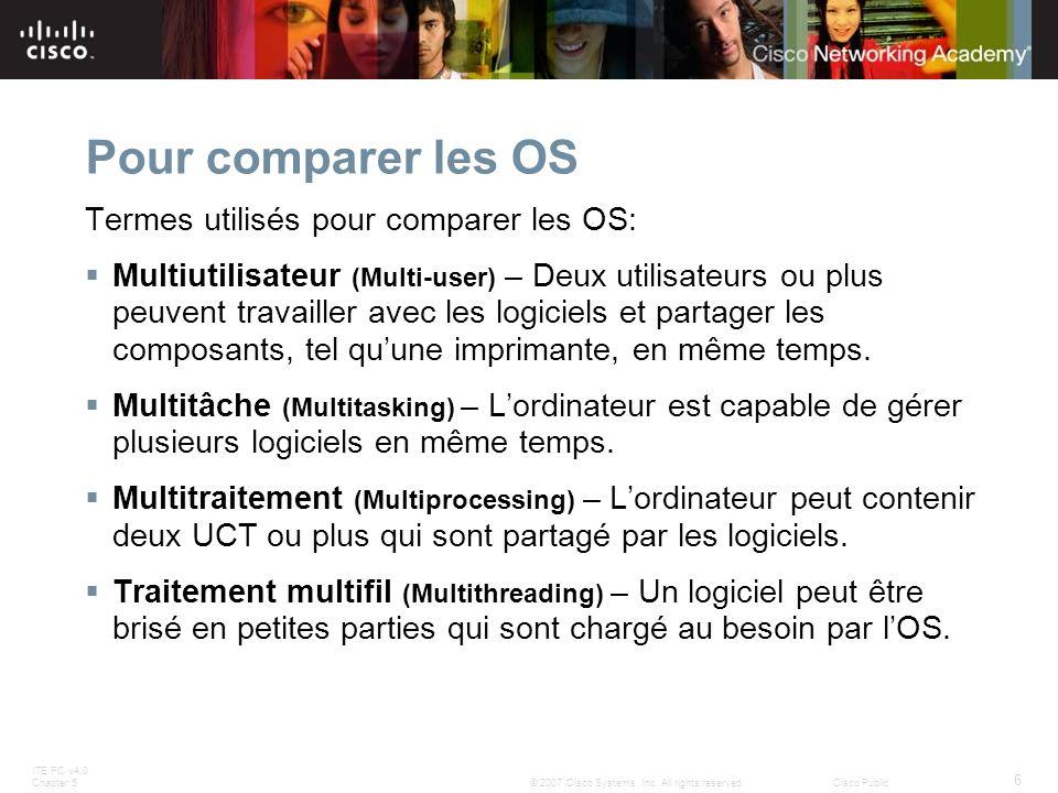 ITE PC v4.0 Chapter 5 6 © 2007 Cisco Systems, Inc. All rights reserved.Cisco Public Pour comparer les OS Termes utilisés pour comparer les OS: Multiut