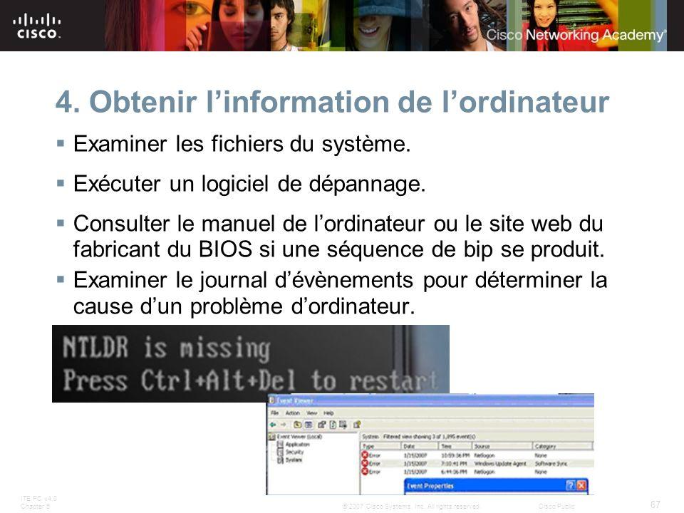 ITE PC v4.0 Chapter 5 67 © 2007 Cisco Systems, Inc. All rights reserved.Cisco Public 4. Obtenir linformation de lordinateur Examiner les fichiers du s