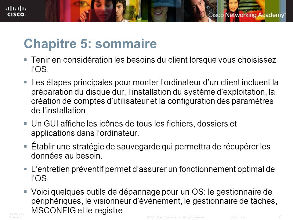 ITE PC v4.0 Chapter 5 71 © 2007 Cisco Systems, Inc. All rights reserved.Cisco Public Chapitre 5: sommaire Tenir en considération les besoins du client