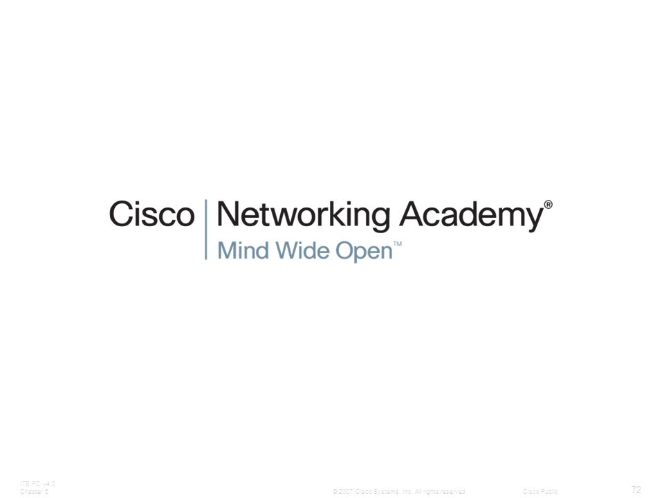 ITE PC v4.0 Chapter 5 72 © 2007 Cisco Systems, Inc. All rights reserved.Cisco Public