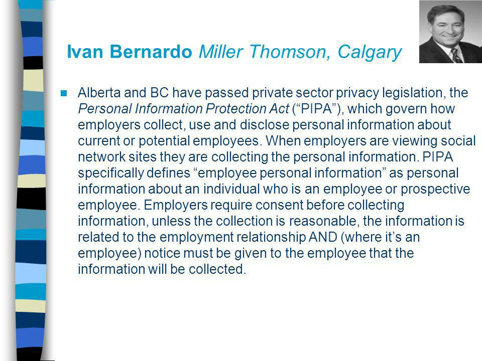Ivan Bernardo Miller Thomson, Calgary Alberta and BC have passed private sector privacy legislation, the Personal Information Protection Act (PIPA), w