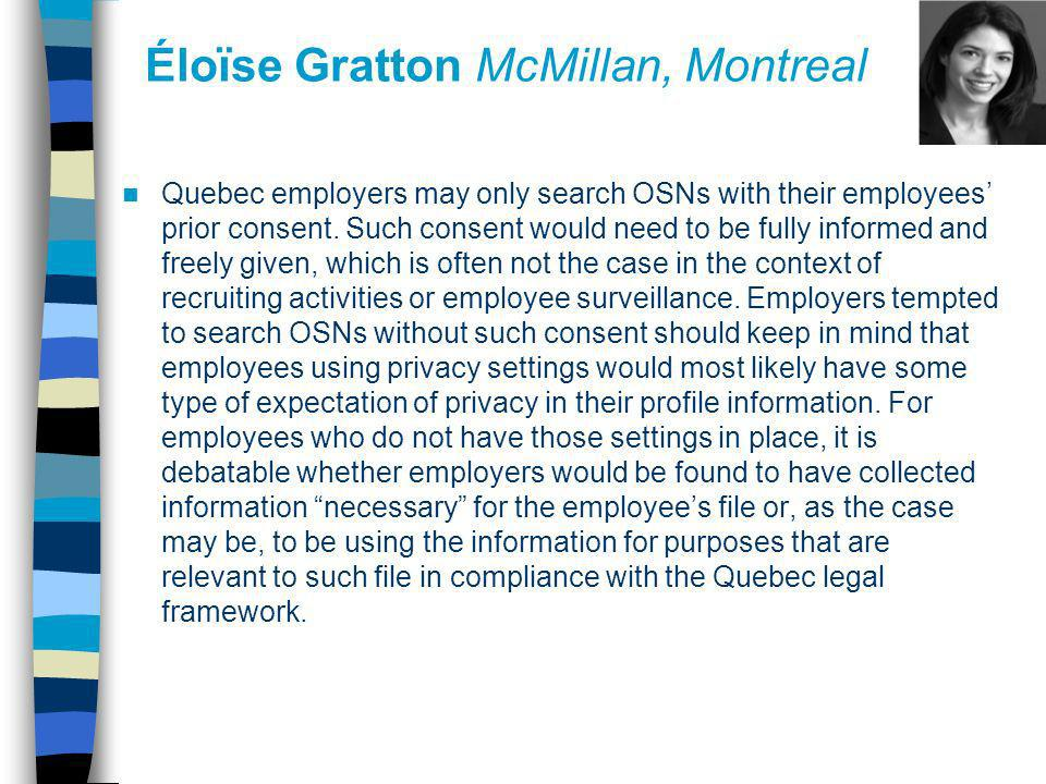 Éloïse Gratton McMillan, Montreal Quebec employers may only search OSNs with their employees prior consent. Such consent would need to be fully inform