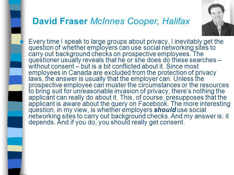 David Fraser McInnes Cooper, Halifax Every time I speak to large groups about privacy, I inevitably get the question of whether employers can use soci