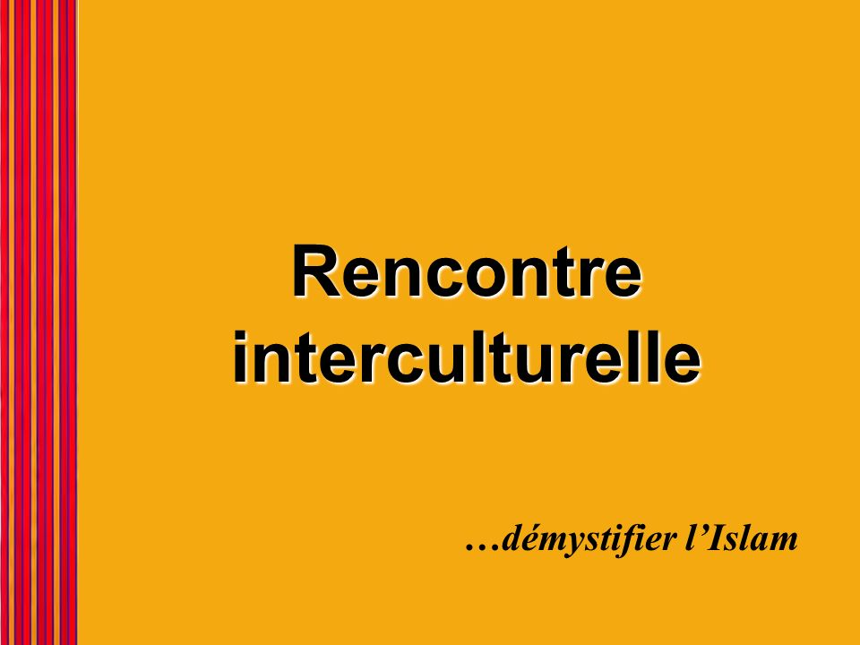 Rencontre interculturelle …démystifier lIslam