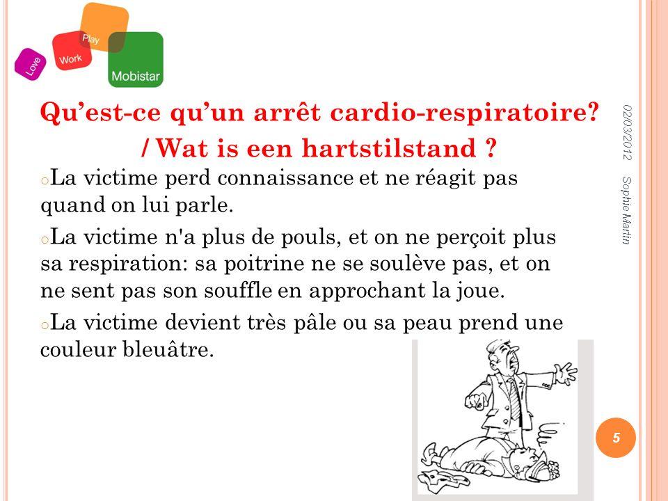 02/03/2012 Sophie Martin 6 Que dois-je faire si je suis témoin d un arrêt cardiaque .