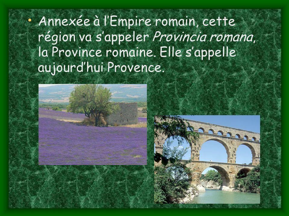 Annexée à lEmpire romain, cette région va sappeler Provincia romana, la Province romaine.
