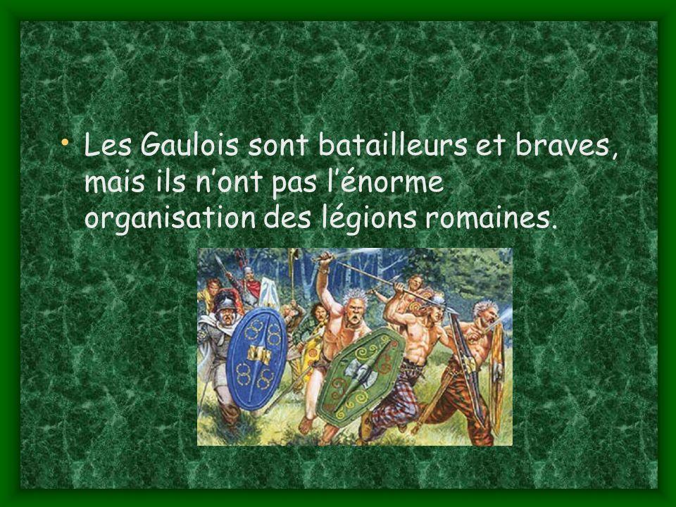 Les Gaulois sont batailleurs et braves, mais ils nont pas lénorme organisation des légions romaines.