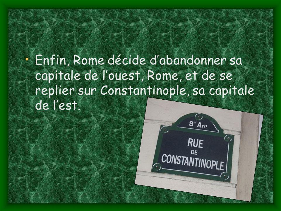 Enfin, Rome décide dabandonner sa capitale de louest, Rome, et de se replier sur Constantinople, sa capitale de lest.