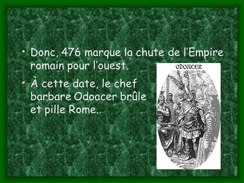 Donc, 476 marque la chute de lEmpire romain pour louest.