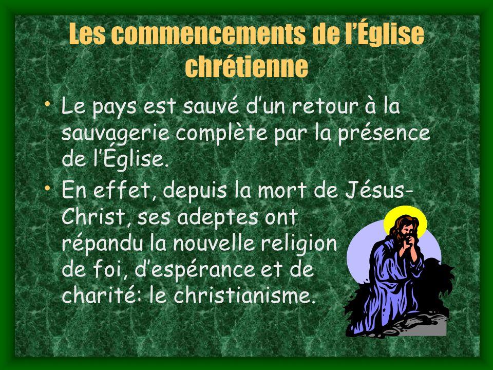 Les commencements de lÉglise chrétienne Le pays est sauvé dun retour à la sauvagerie complète par la présence de lÉglise.
