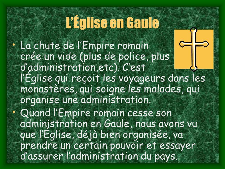 LÉglise en Gaule La chute de lEmpire romain crée un vide (plus de police, plus dadministration,etc).