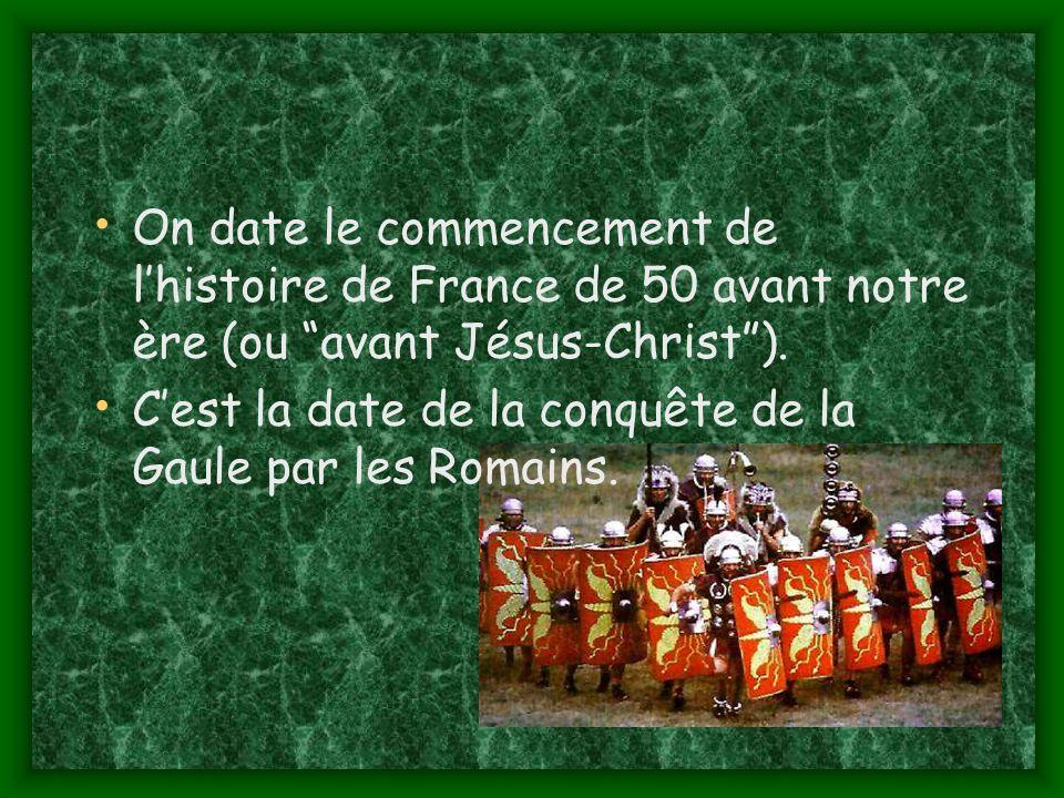 On date le commencement de lhistoire de France de 50 avant notre ère (ou avant Jésus-Christ).