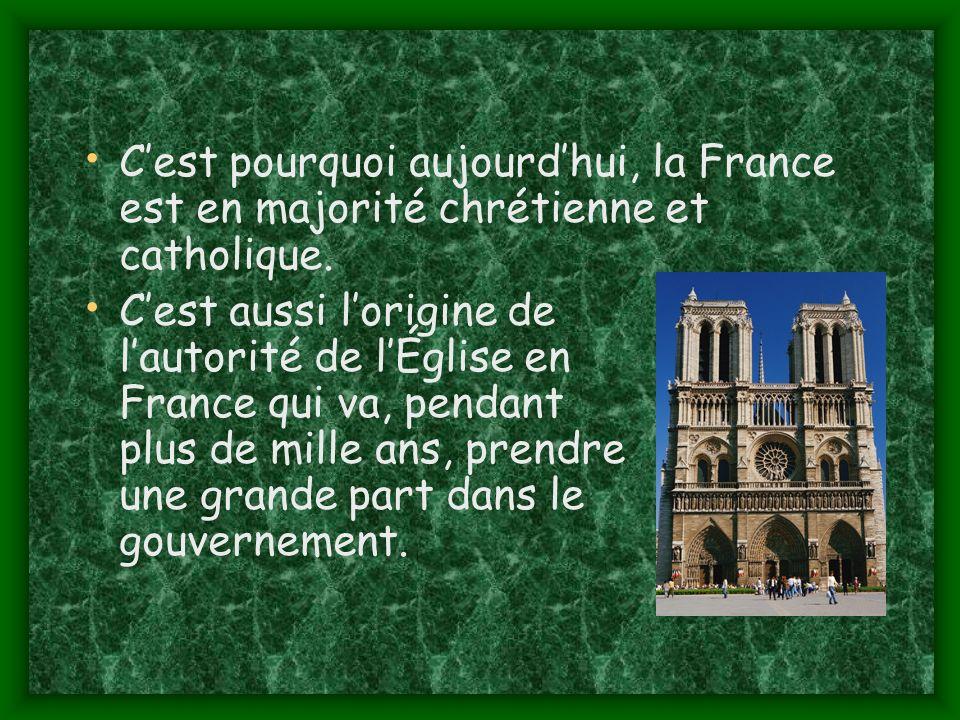 Cest pourquoi aujourdhui, la France est en majorité chrétienne et catholique.