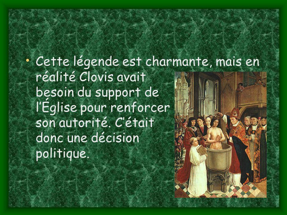 Cette légende est charmante, mais en réalité Clovis avait besoin du support de lÉglise pour renforcer son autorité.
