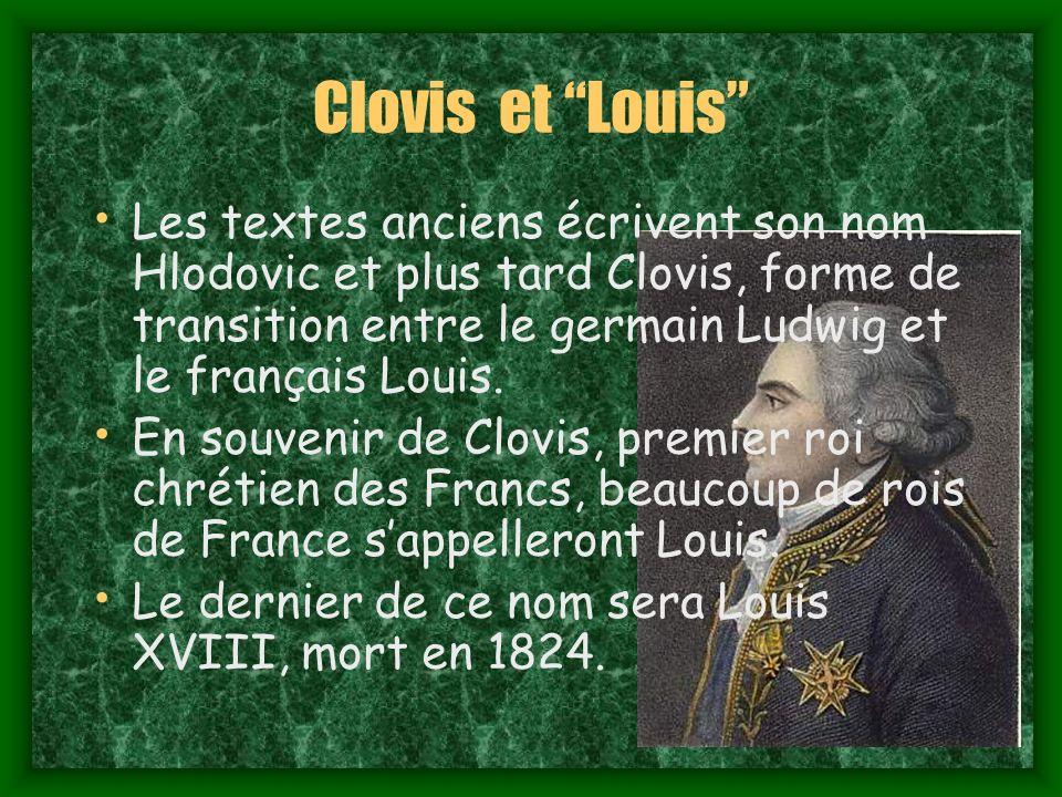 Clovis et Louis Les textes anciens écrivent son nom Hlodovic et plus tard Clovis, forme de transition entre le germain Ludwig et le français Louis.