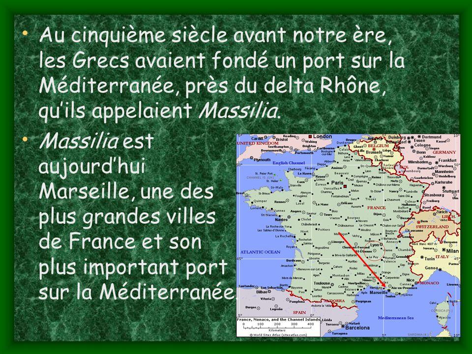Au cinquième siècle avant notre ère, les Grecs avaient fondé un port sur la Méditerranée, près du delta Rhône, quils appelaient Massilia.