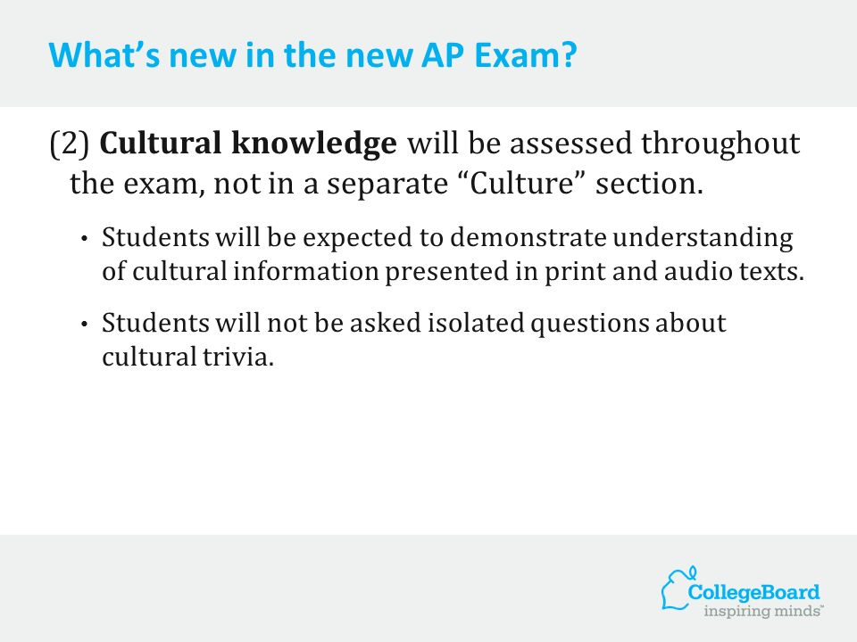 Whats new in the new AP Exam? (2) Cultural knowledge will be assessed throughout the exam, not in a separate Culture section. Students will be expecte