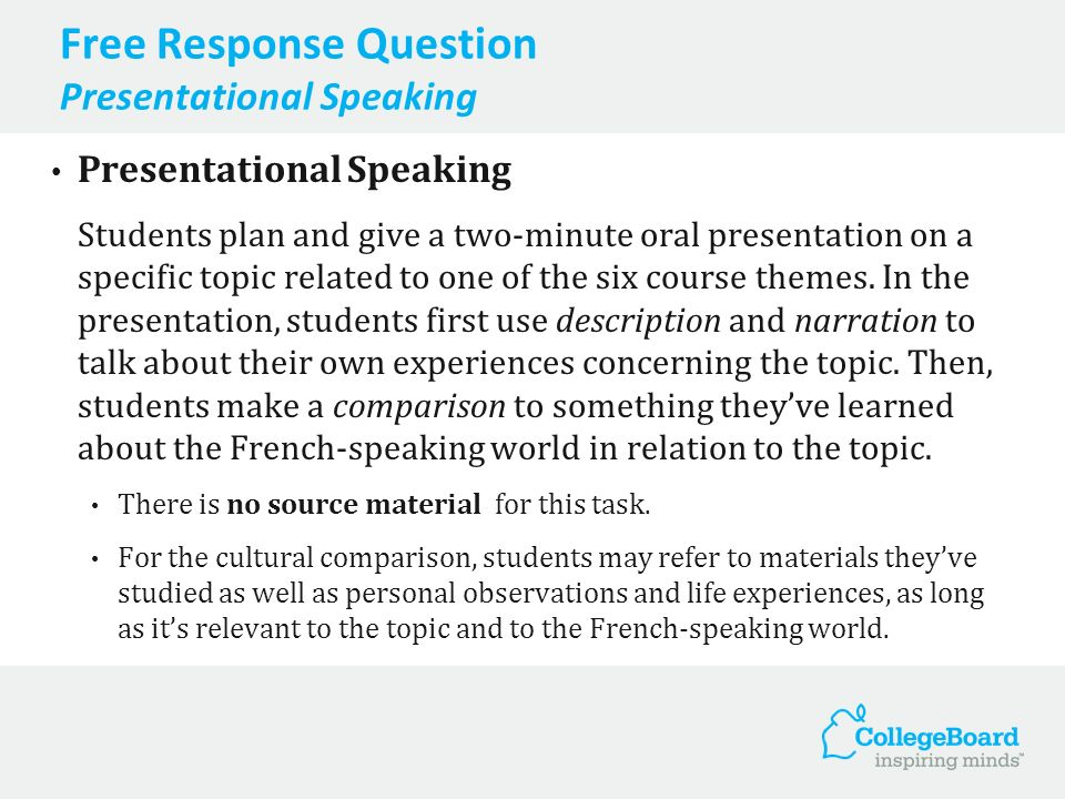 Free Response Question Presentational Speaking Presentational Speaking Students plan and give a two-minute oral presentation on a specific topic relat