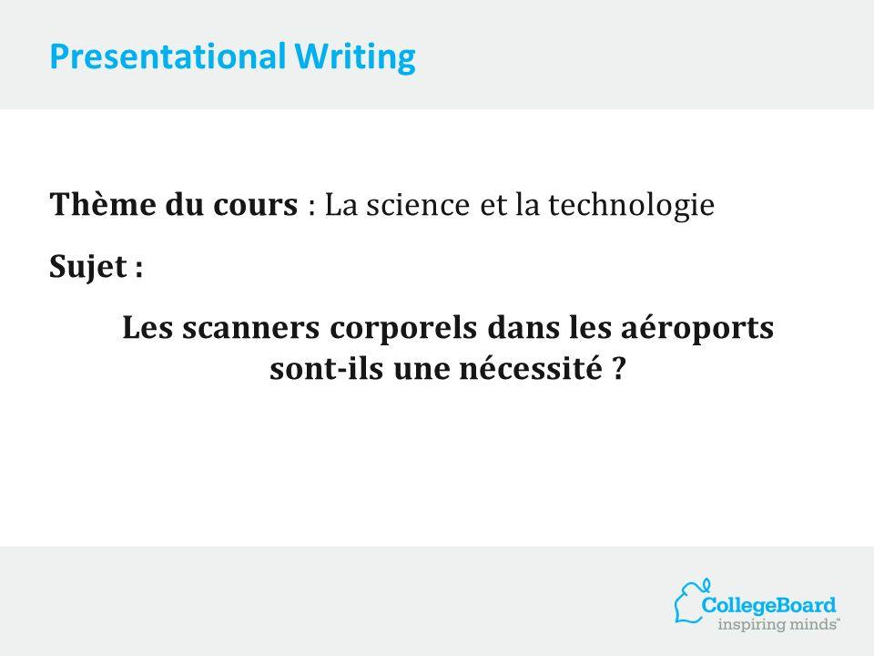 Presentational Writing Thème du cours : La science et la technologie Sujet : Les scanners corporels dans les aéroports sont-ils une nécessité ?