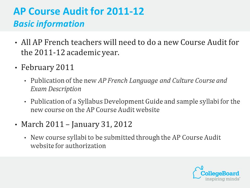 AP Course Audit for 2011-12 Basic information All AP French teachers will need to do a new Course Audit for the 2011-12 academic year. February 2011 P