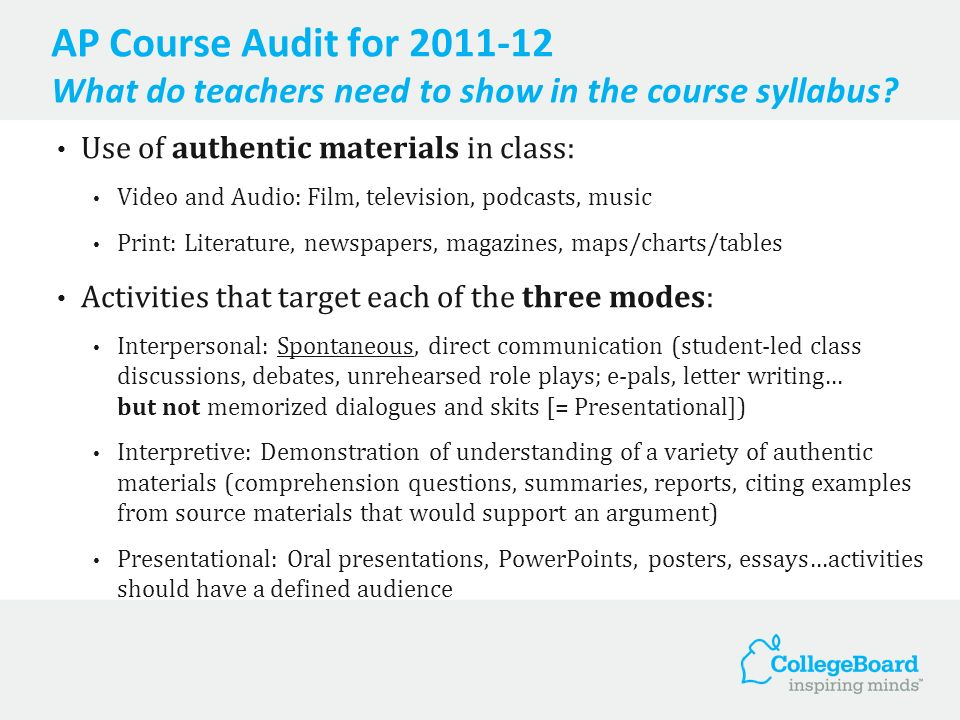 AP Course Audit for 2011-12 What do teachers need to show in the course syllabus? Use of authentic materials in class: Video and Audio: Film, televisi
