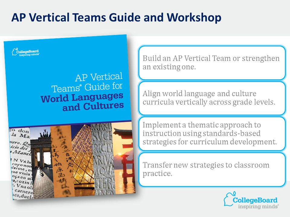 Build an AP Vertical Team or strengthen an existing one. Align world language and culture curricula vertically across grade levels. Implement a themat
