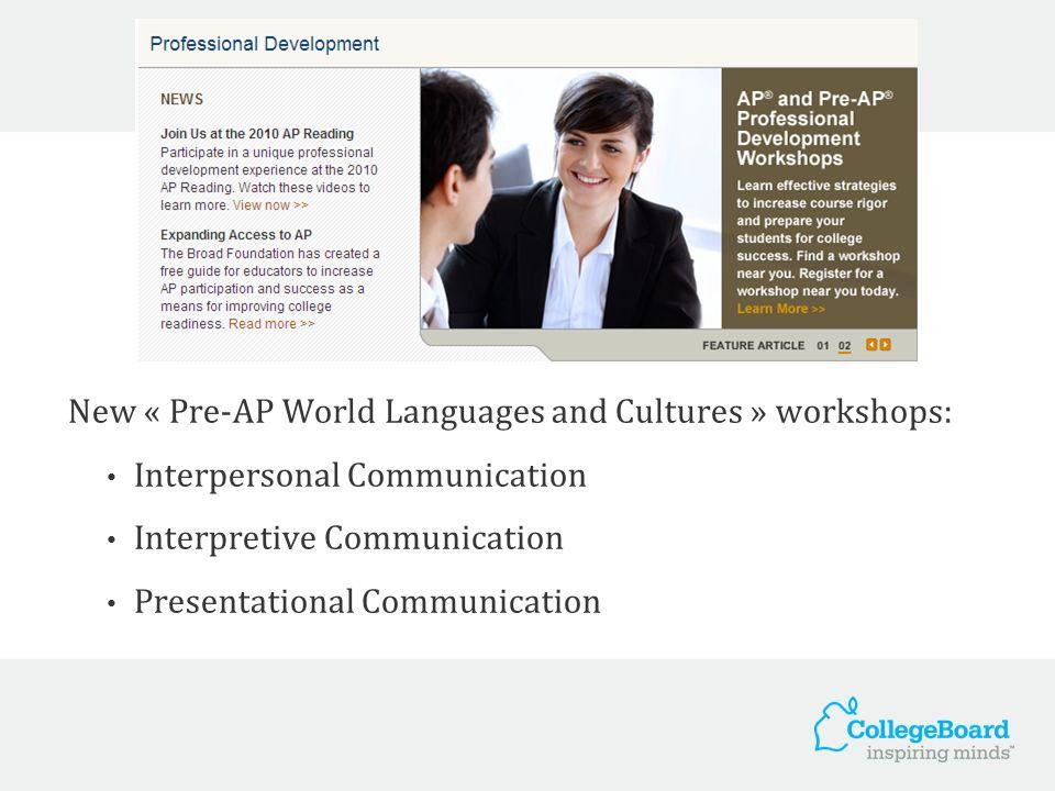 New « Pre-AP World Languages and Cultures » workshops: Interpersonal Communication Interpretive Communication Presentational Communication