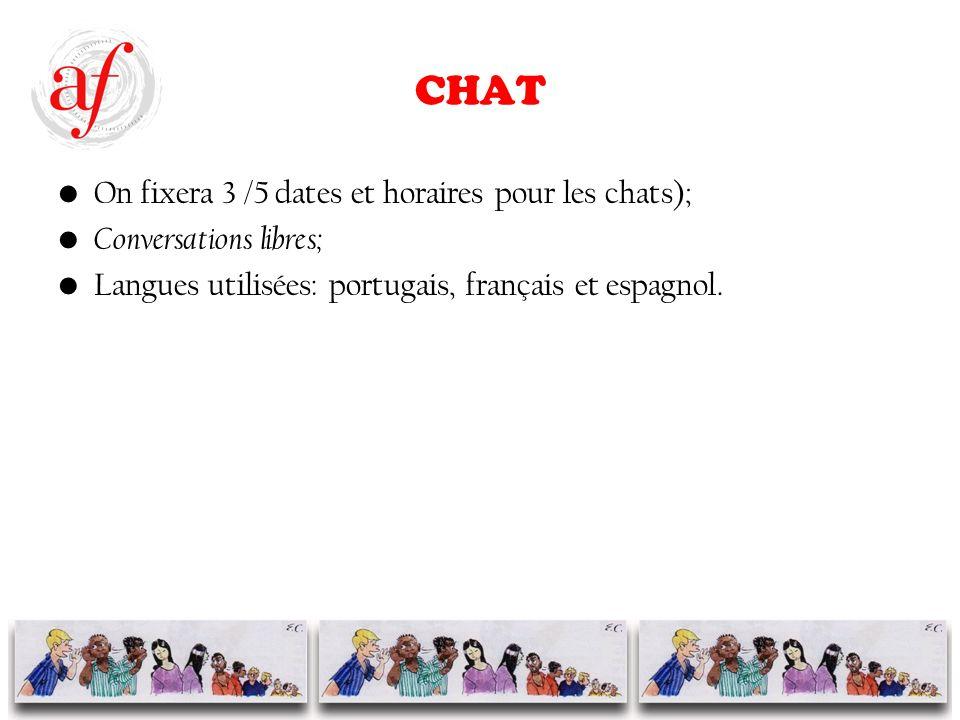 CHAT On fixera 3 /5 dates et horaires pour les chats); Conversations libres; Langues utilisées: portugais, français et espagnol.