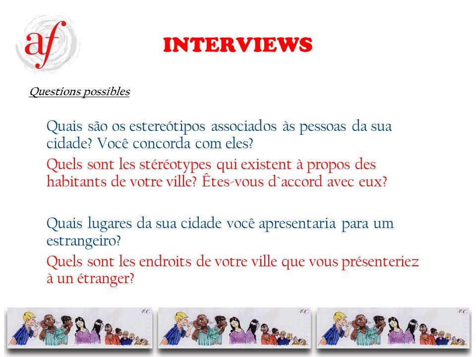 INTERVIEWS Questions possibles Quais são os estereótipos associados às pessoas da sua cidade.