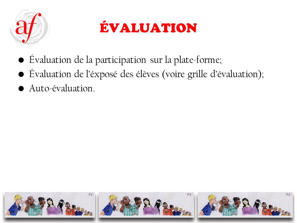 ÉVALUATION Évaluation de la participation sur la plate-forme; Évaluation de léxposé des élèves (voire grille dévaluation); Auto-évaluation.