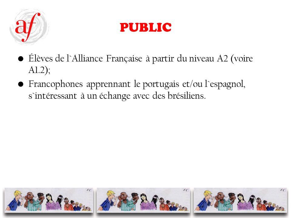 PUBLIC Élèves de l`Alliance Française à partir du niveau A2 (voire A1.2); Francophones apprennant le portugais et/ou l`espagnol, s`intéressant à un échange avec des brésiliens.