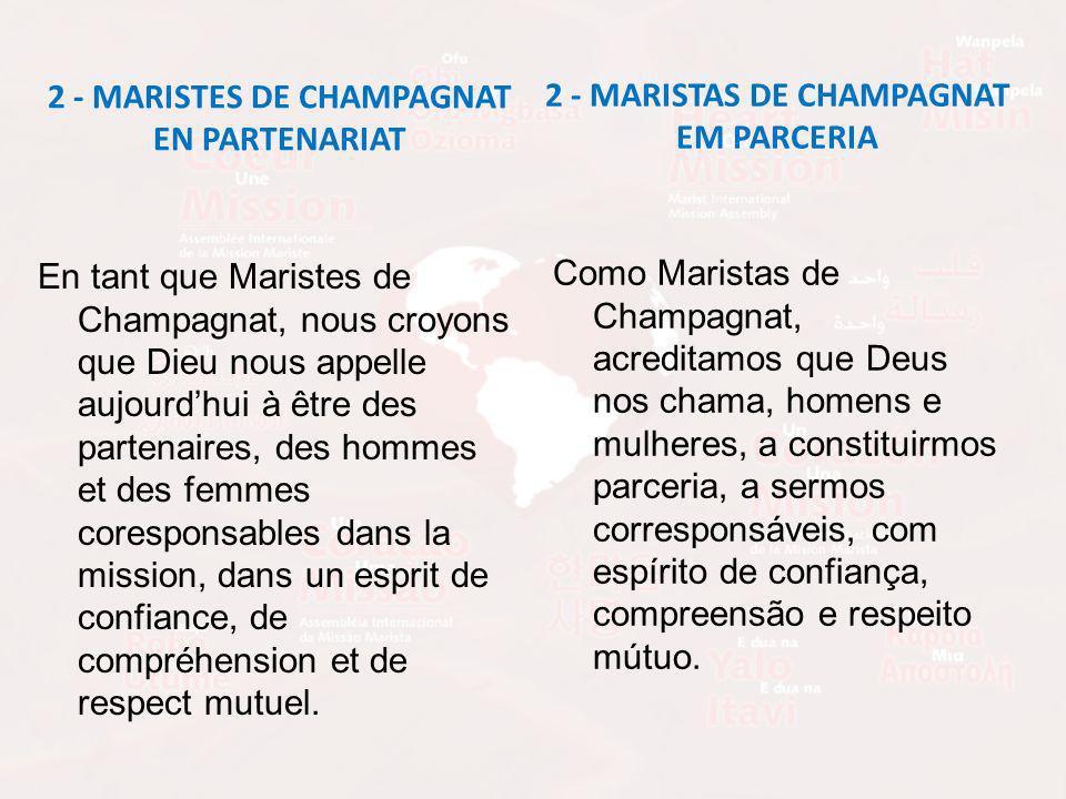 2 - MARISTES DE CHAMPAGNAT EN PARTENARIAT En tant que Maristes de Champagnat, nous croyons que Dieu nous appelle aujourdhui à être des partenaires, des hommes et des femmes coresponsables dans la mission, dans un esprit de confiance, de compréhension et de respect mutuel.