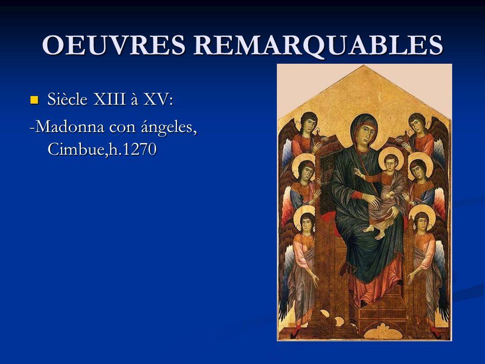 OEUVRES REMARQUABLES Siècle XIII à XV: Siècle XIII à XV: -Madonna con ángeles, Cimbue,h.1270