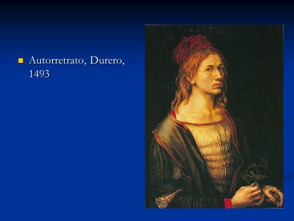 Autorretrato, Durero, 1493 Autorretrato, Durero, 1493