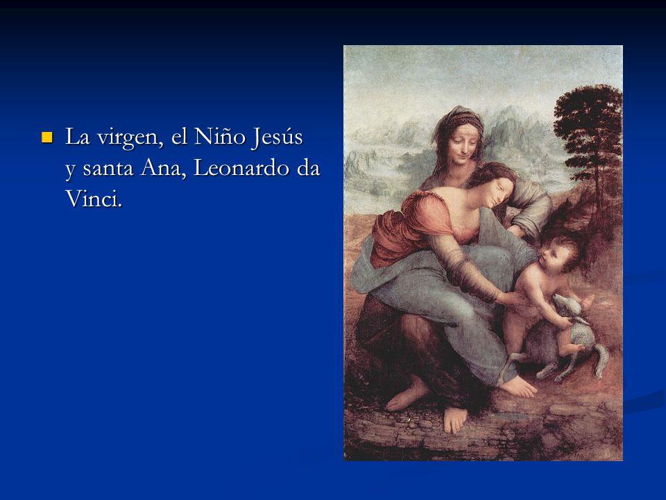 La virgen, el Niño Jesús y santa Ana, Leonardo da Vinci. La virgen, el Niño Jesús y santa Ana, Leonardo da Vinci.
